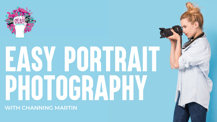 Art & Hobby Shop: Easy Portrait Photography with Channing Martin!