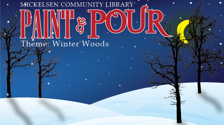 Mickelsen Community Library Paint & Pour (Theme: Winter Woods)