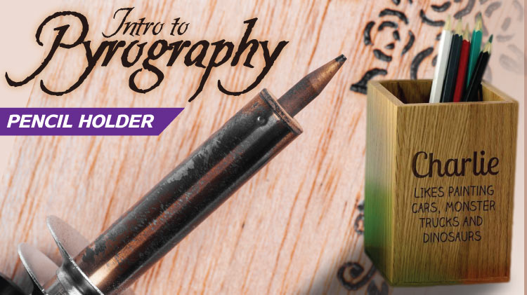 Intro to Pyrography - Pencil Holder