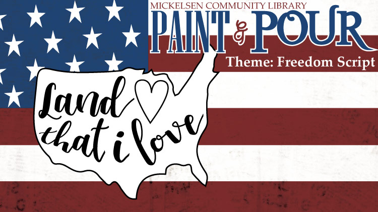 Mickelsen Community Library Paint & Pour (Theme: Freedom Script)