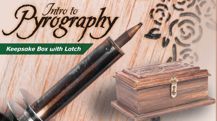 Intro to Pyrography: Keepsake Box with Latch